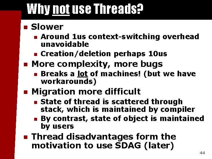 Why not use Threads? n Slower n n n More complexity, more bugs n