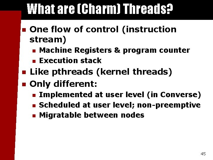 What are (Charm) Threads? n One flow of control (instruction stream) n n Machine