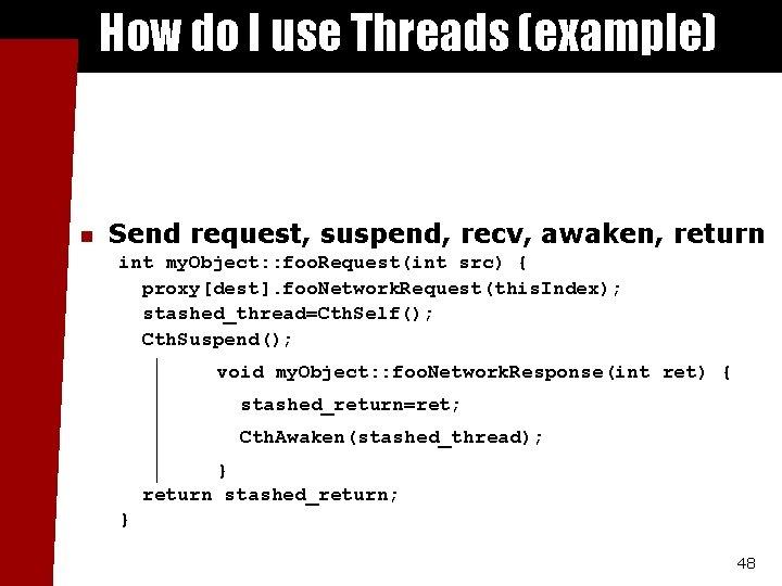 How do I use Threads (example) n Send request, suspend, recv, awaken, return int