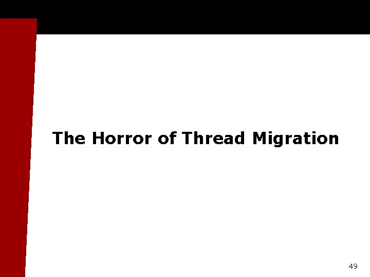 The Horror of Thread Migration 49