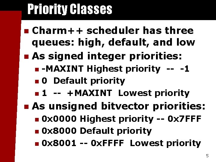 Priority Classes Charm++ scheduler has three queues: high, default, and low n As signed