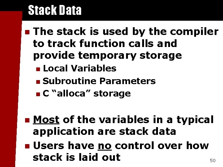 Stack Data n The stack is used by the compiler to track function calls
