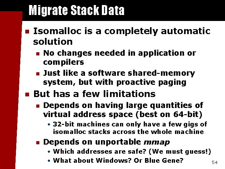 Migrate Stack Data n Isomalloc is a completely automatic solution n No changes needed