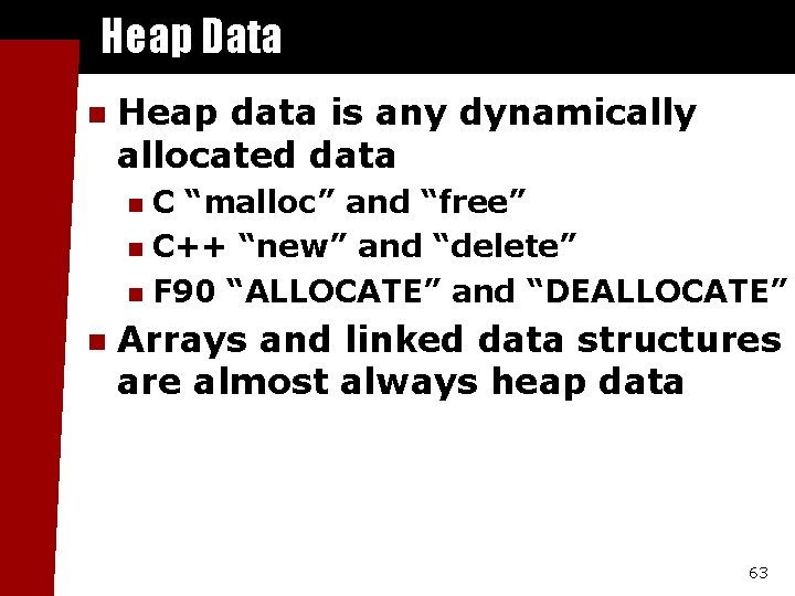 """Heap Data n Heap data is any dynamically allocated data C """"malloc"""" and """"free"""""""
