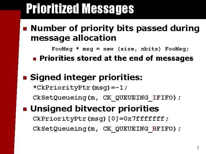 Prioritized Messages n Number of priority bits passed during message allocation Foo. Msg *