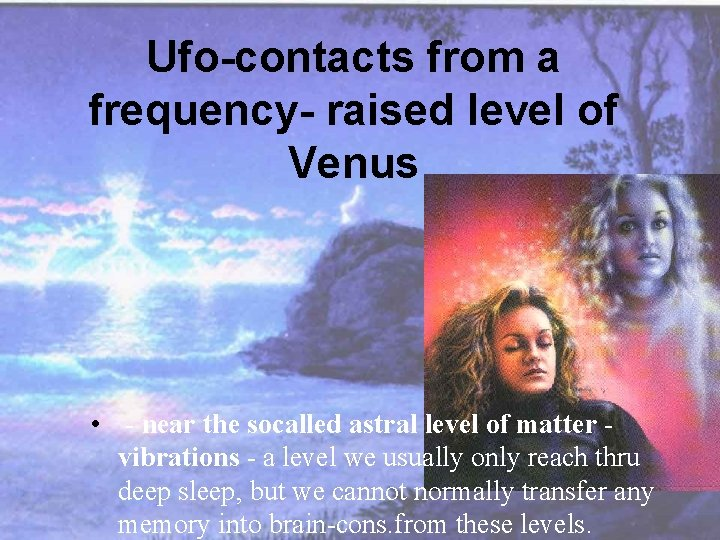Ufo-contacts from a frequency- raised level of Venus • - near the socalled astral