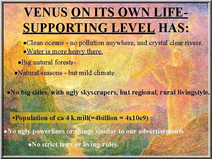VENUS ON ITS OWN LIFESUPPORTING LEVEL HAS: ·Clean oceans - no pollution anywhere, and