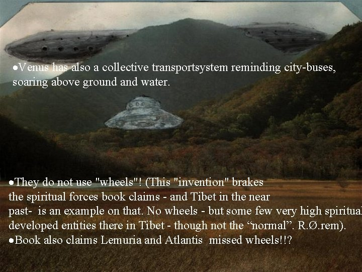 ·Venus has also a collective transportsystem reminding city-buses, soaring above ground and water. ·They