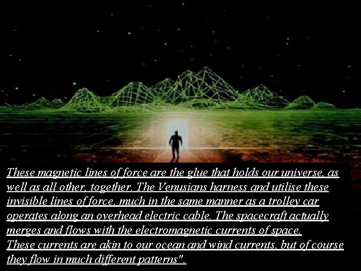 These magnetic lines of force are the glue that holds our universe, as well