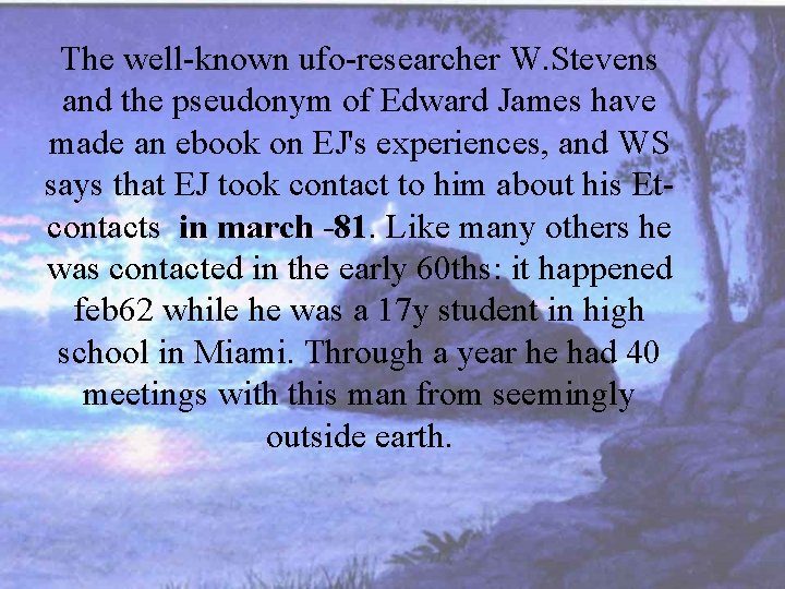 The well-known ufo-researcher W. Stevens and the pseudonym of Edward James have made an