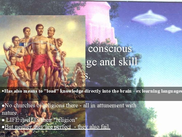 They seem to have conscious contact to knowledge and skill from previous lives. ·Has