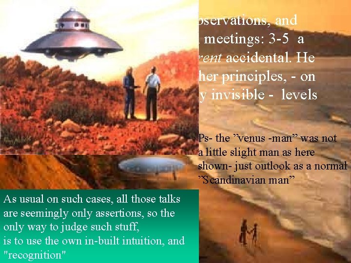 It first began by ufo-observations, and developed into physical meetings: 3 -5 a month.