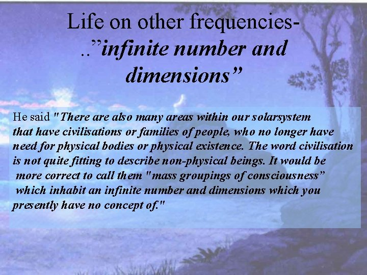 """Life on other frequencies. . """"infinite number and dimensions"""" He said """"There also many"""