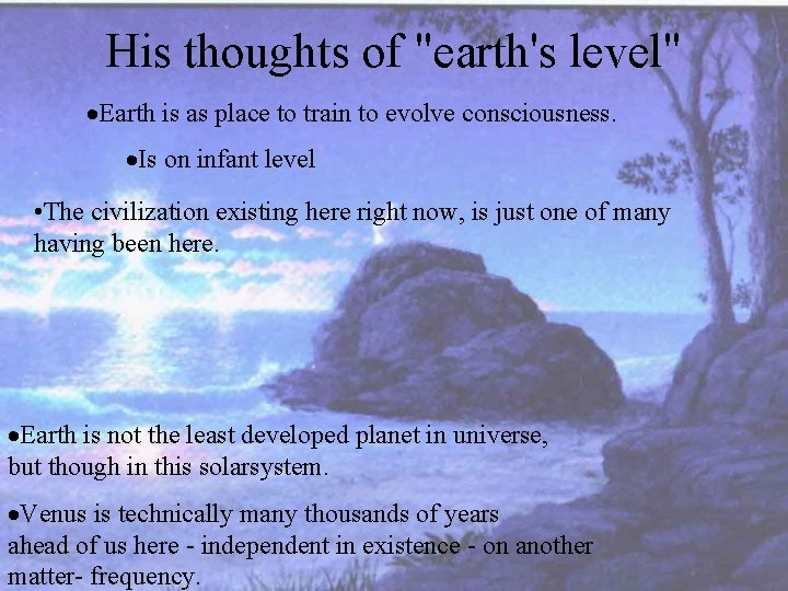 """His thoughts of """"earth's level"""" ·Earth is as place to train to evolve consciousness."""