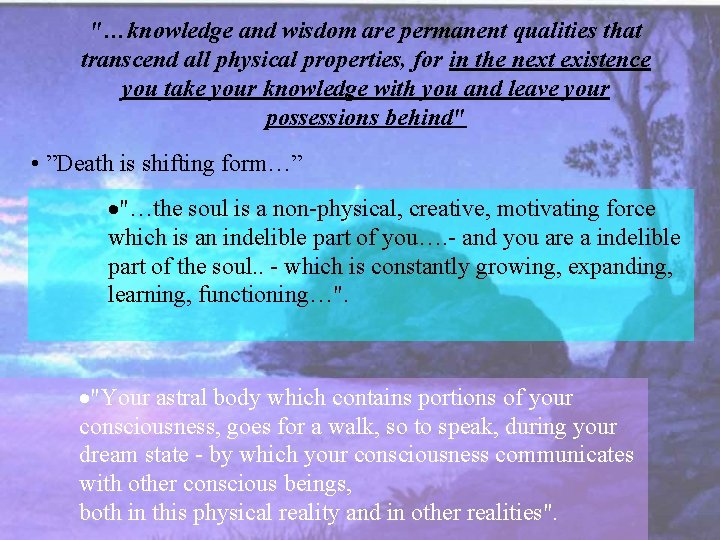 """""""…knowledge and wisdom are permanent qualities that transcend all physical properties, for in the"""