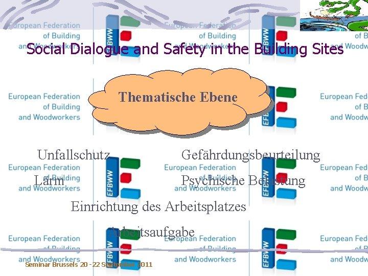 Social Dialogue and Safety in the Building Sites Thematische Ebene Unfallschutz Gefährdungsbeurteilung Lärm Psychische