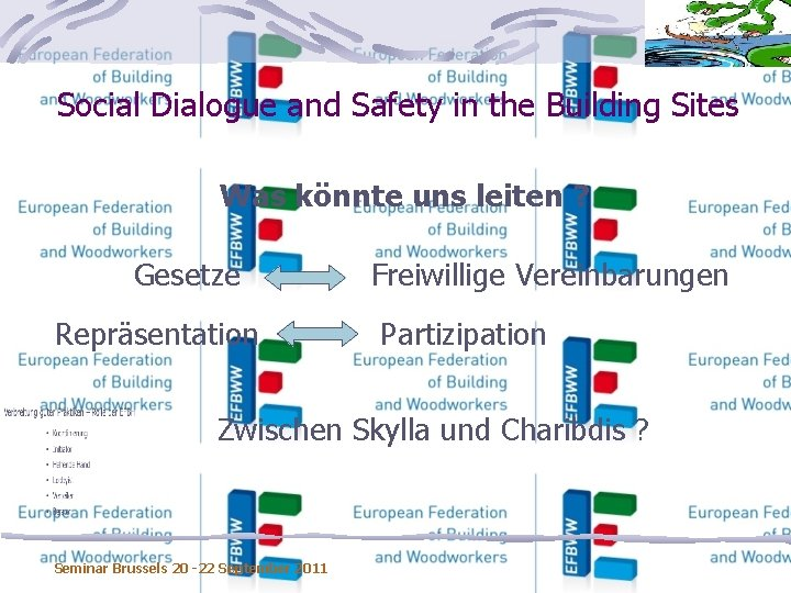 Social Dialogue and Safety in the Building Sites Was könnte uns leiten ? Gesetze