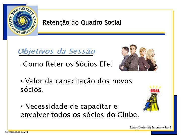 Retenção do Quadro Social • E Como Reter os Sócios Efetivamente. • Valor da