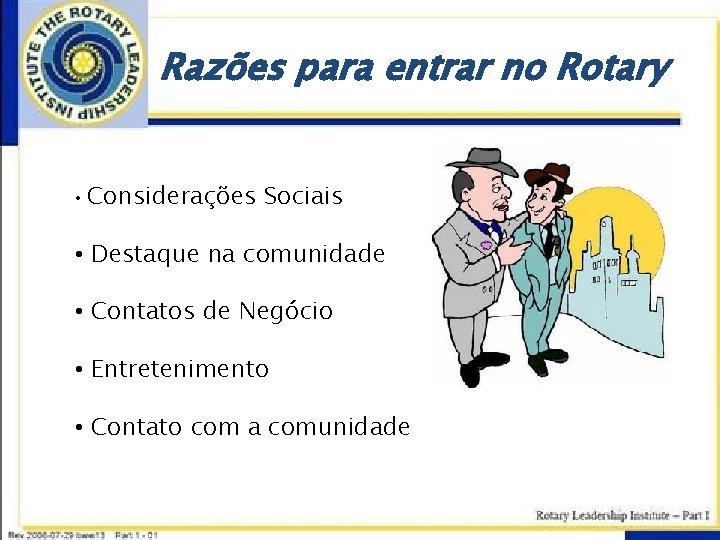 Razões para entrar no Rotary • Considerações Sociais • Destaque na comunidade • Contatos