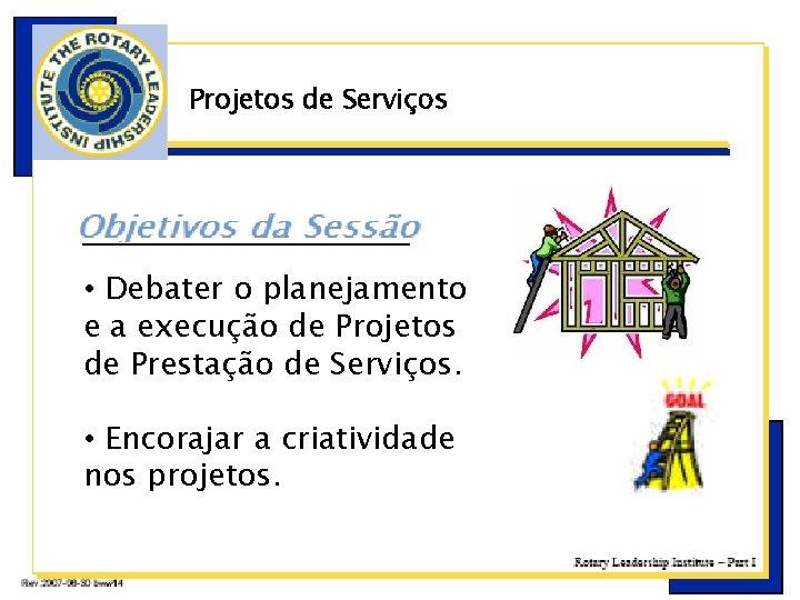 Projetos de Serviços • Debater o planejamento e a execução de Projetos de Prestação