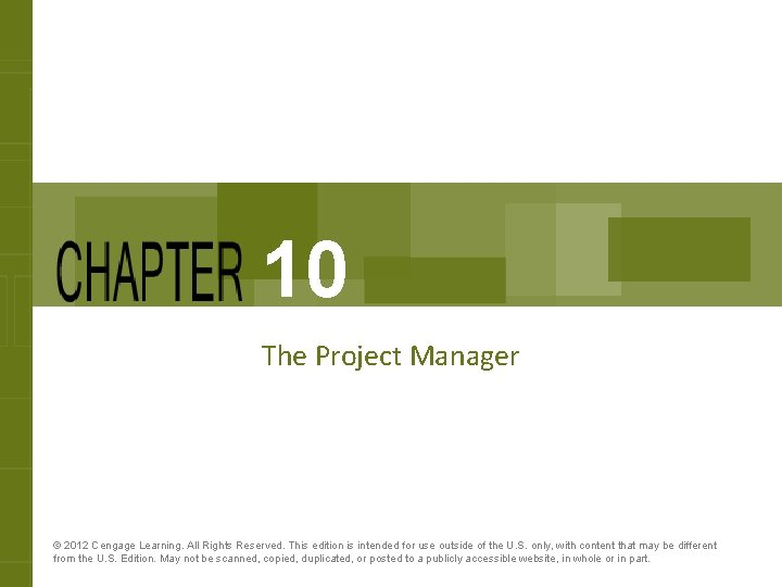 10 The Project Manager © 2012 Cengage Learning. All Rights Reserved. This edition is