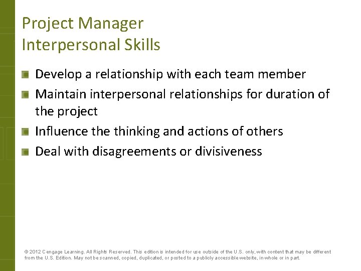 Project Manager Interpersonal Skills Develop a relationship with each team member Maintain interpersonal relationships