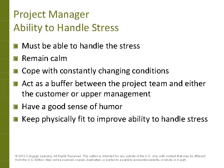 Project Manager Ability to Handle Stress Must be able to handle the stress Remain