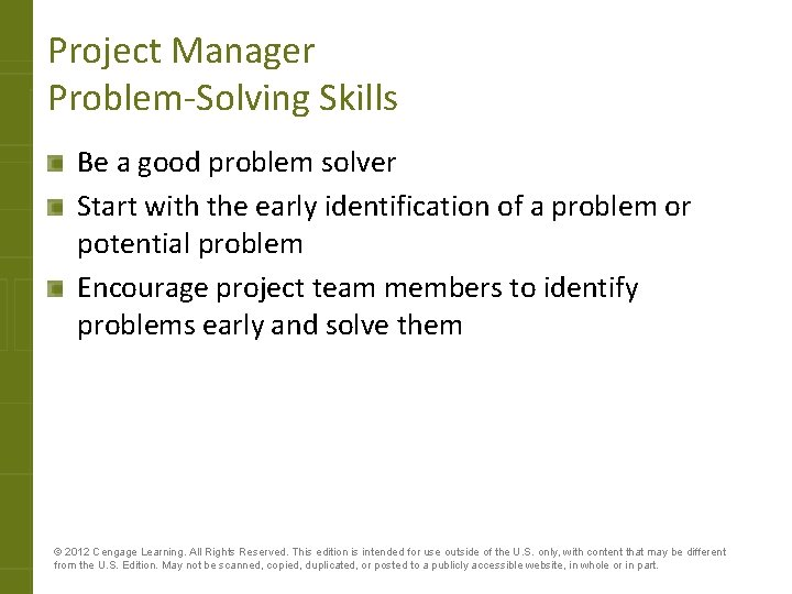 Project Manager Problem-Solving Skills Be a good problem solver Start with the early identification