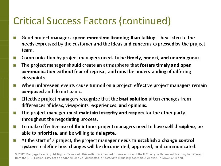 Critical Success Factors (continued) Good project managers spend more time listening than talking. They