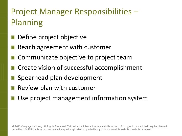 Project Manager Responsibilities – Planning Define project objective Reach agreement with customer Communicate objective