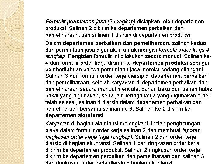 Formulir permintaan jasa (2 rangkap) disiapkan oleh departemen produksi. Salinan 2 dikirim ke departemen