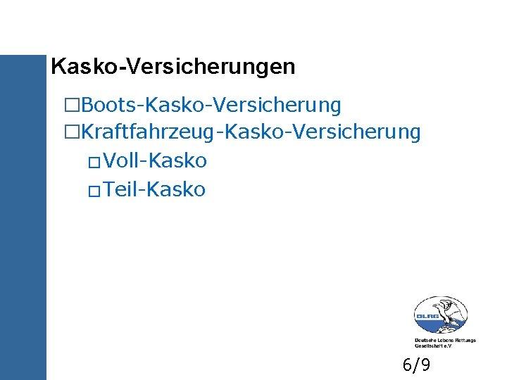 Kasko-Versicherungen �Boots-Kasko-Versicherung �Kraftfahrzeug-Kasko-Versicherung �Voll-Kasko �Teil-Kasko 6/9