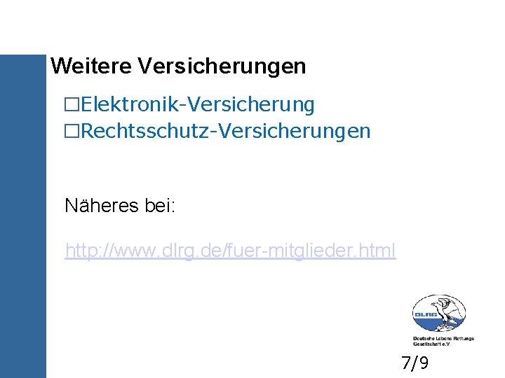 Weitere Versicherungen �Elektronik-Versicherung �Rechtsschutz-Versicherungen Näheres bei: http: //www. dlrg. de/fuer-mitglieder. html 7/9