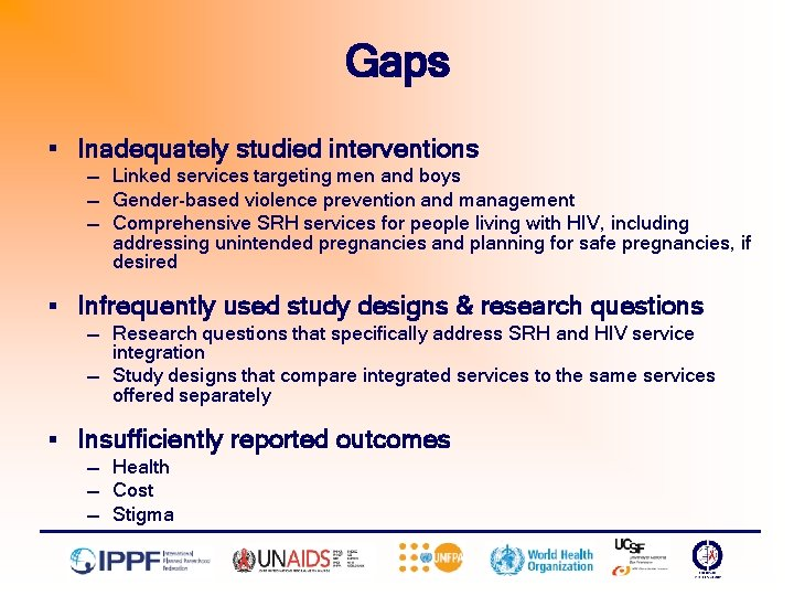 Gaps § Inadequately studied interventions — Linked services targeting men and boys — Gender-based
