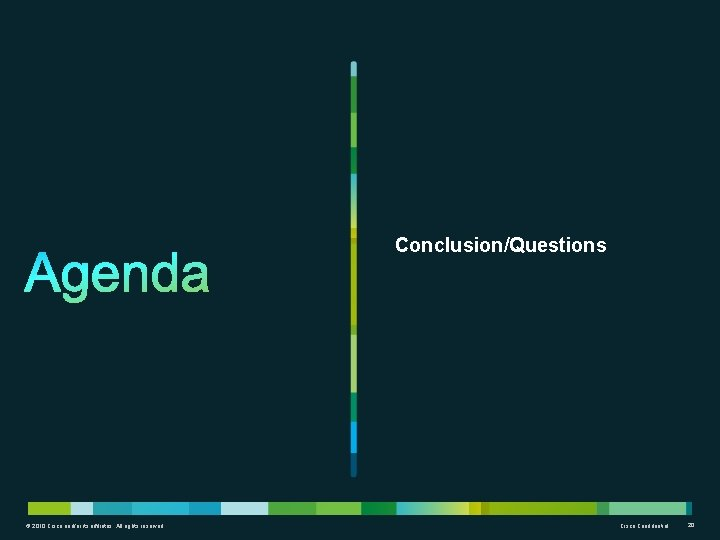 Conclusion/Questions © 2010 Cisco and/or its affiliates. All rights reserved. Cisco Confidential 20