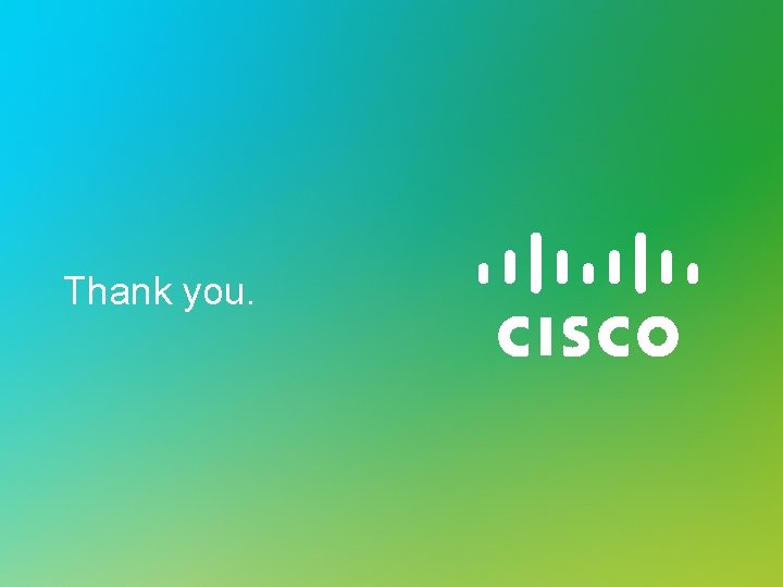 Thank you. © 2010 Cisco and/or its affiliates. All rights reserved. Cisco Confidential 23