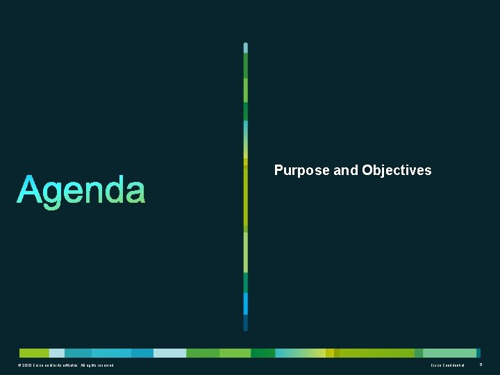 Purpose and Objectives © 2010 Cisco and/or its affiliates. All rights reserved. Cisco Confidential