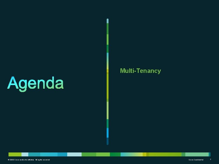 Multi-Tenancy © 2010 Cisco and/or its affiliates. All rights reserved. Cisco Confidential 7