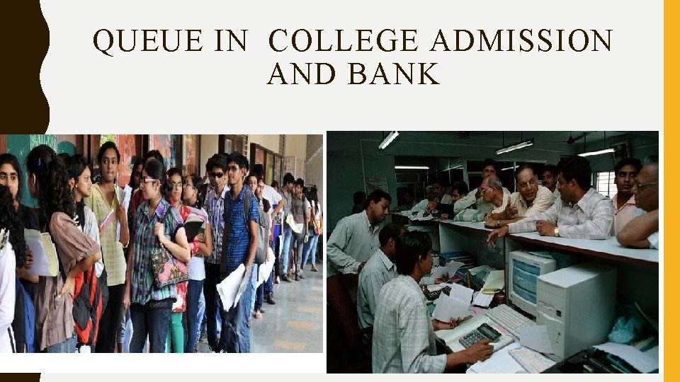 QUEUE IN COLLEGE ADMISSION AND BANK
