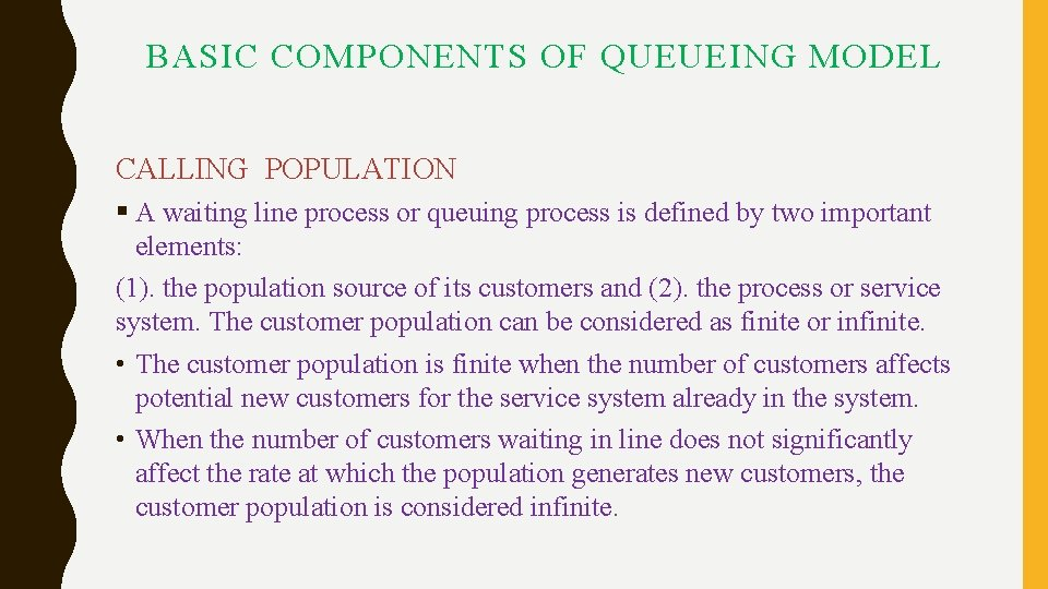 BASIC COMPONENTS OF QUEUEING MODEL CALLING POPULATION § A waiting line process or queuing