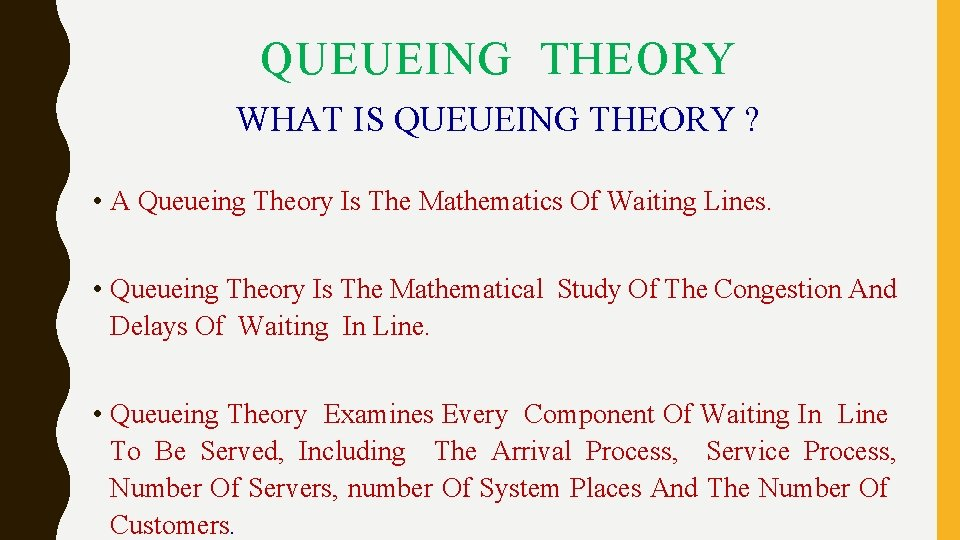 QUEUEING THEORY WHAT IS QUEUEING THEORY ? • A Queueing Theory Is The Mathematics