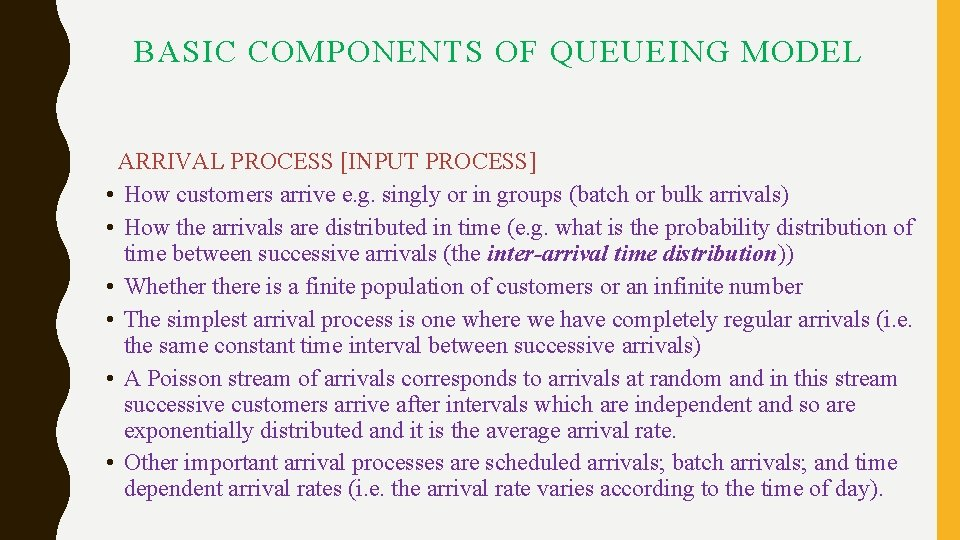 BASIC COMPONENTS OF QUEUEING MODEL ARRIVAL PROCESS [INPUT PROCESS] • How customers arrive e.