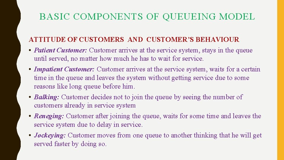 BASIC COMPONENTS OF QUEUEING MODEL ATTITUDE OF CUSTOMERS AND CUSTOMER'S BEHAVIOUR • Patient Customer: