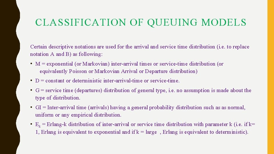 CLASSIFICATION OF QUEUING MODELS Certain descriptive notations are used for the arrival and service