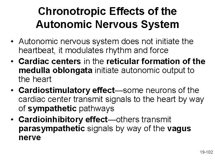 Chronotropic Effects of the Autonomic Nervous System • Autonomic nervous system does not initiate