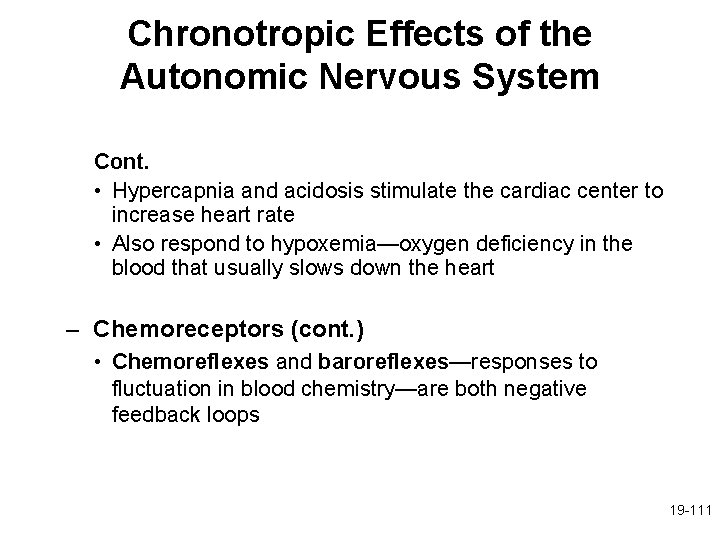 Chronotropic Effects of the Autonomic Nervous System Cont. • Hypercapnia and acidosis stimulate the