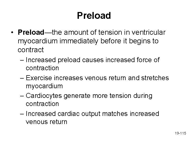 Preload • Preload—the amount of tension in ventricular myocardium immediately before it begins to