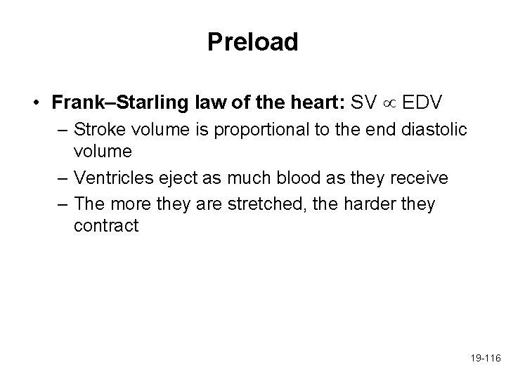 Preload • Frank–Starling law of the heart: SV EDV – Stroke volume is proportional