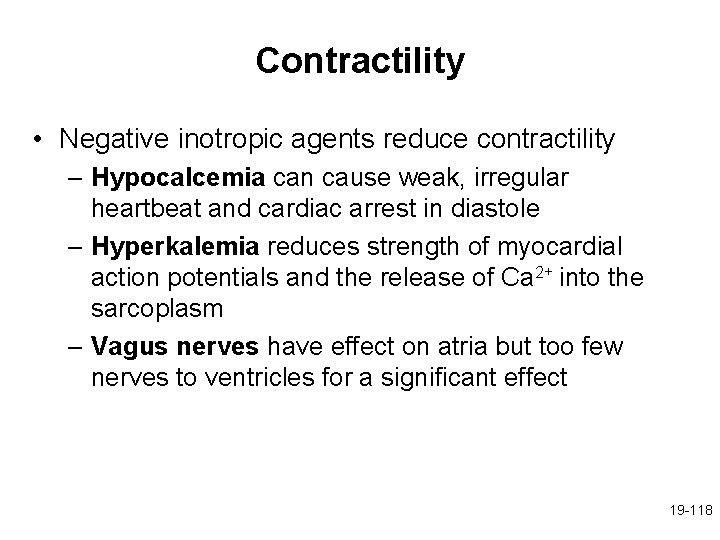 Contractility • Negative inotropic agents reduce contractility – Hypocalcemia can cause weak, irregular heartbeat