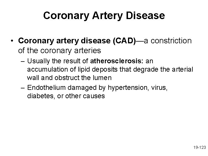 Coronary Artery Disease • Coronary artery disease (CAD)—a constriction of the coronary arteries –